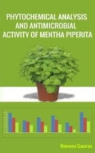 An Experimental Text Book on Phytochemical Analysis and Antimicrobial Analysis on Mentha Pepirita by Naveen Gaurav
