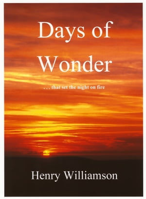 Days of Wonder: Contributions to the Daily Express, 1966-1971 by Henry Williamson