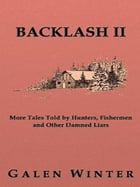 Backlash II: More Tales Told by Hunters, Fishermen and Other Damned Liars by Galen Winter