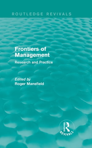 Frontiers of Management (Routledge Revivals) Research and Practice