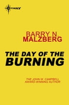The Day of the Burning by Barry N. Malzberg