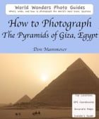 How to Photograph the Pyramids of Giza, Egypt by Don Mammoser