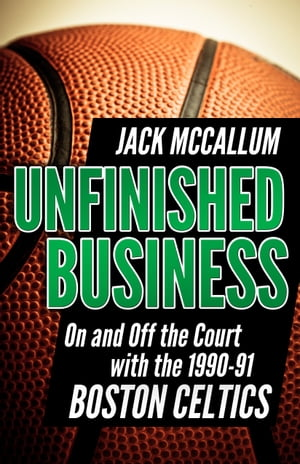 Unfinished Business On and Off the Court with the 1990-91 Boston Celtics