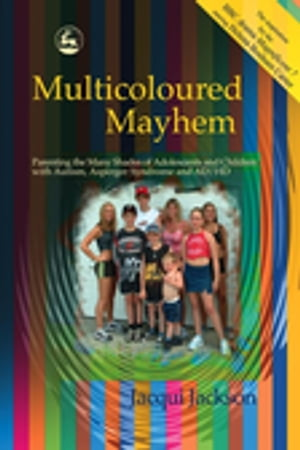 Multicoloured Mayhem Parenting the Many Shades of Adolescents and Children with Autism,  Asperger Syndrome and AD/HD