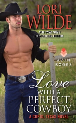 Book Love With a Perfect Cowboy: A Cupid, Texas Novel by Lori Wilde