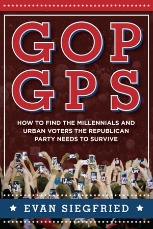 GOP GPS How to Find the Millennials and Urban Voters the Republican Party Needs to Survive