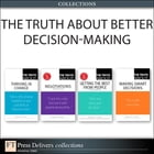 The Truth About Better Decision-Making (Collection) by Robert E. Gunther