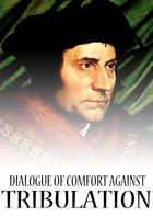 Dialogue Of Comfort Against Tribulation by St. Thomas More