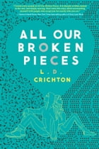 All Our Broken Pieces by L.D. Crichton