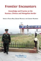 Frontier Encounters: Knowledge and Practice at the Russian, Chinese and Mongolian Border