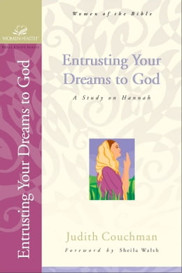 Book Entrusting Your Dreams to God: A Study on Hannah by Judith Couchman