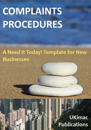 Complaints Procedures: A Need it Today Template for New Businesses by Ukimac eBooks