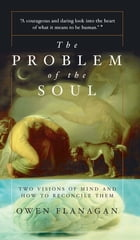 The Problem Of The Soul: Two Visions Of Mind And How To Reconcile Them
