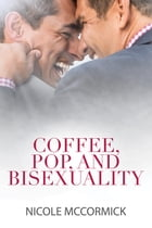 Coffee, Pop, and Bisexuality by Nicole McCormick