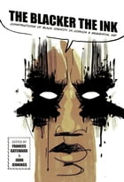The Blacker the Ink: Constructions of Black Identity in Comics and Sequential Art by Professor Frances Gateward