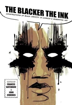 The Blacker the Ink Constructions of Black Identity in Comics and Sequential Art