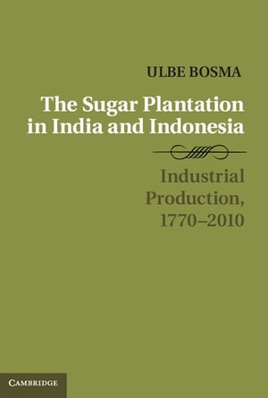 The Sugar Plantation in India and Indonesia Industrial Production,  1770?2010