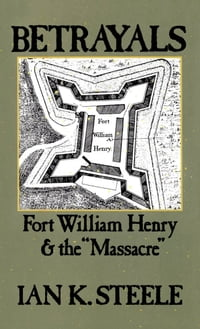 "Betrayals: Fort William Henry and the ""Massacre"""