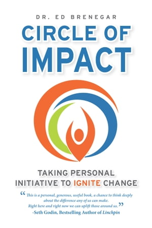 Circle of Impact: Taking Personal Initiative to Ignite Change by Dr. Ed Brenegar