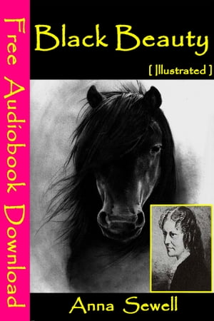Black Beauty [ Illustrated ]: [ Free Audiobooks Download ] by Anna Sewell
