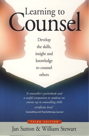 Learning To Counsel,  4th Edition How to develop the skills,  insight and knowledge to counsel others