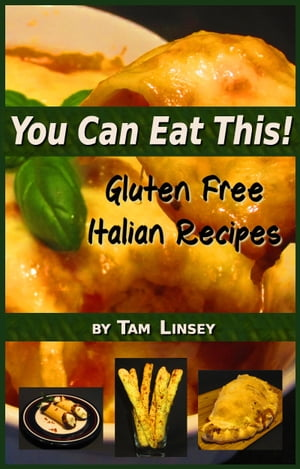 You Can Eat This! Gluten Free Italian Recipes
