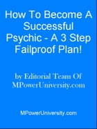 How To Become A Successful Psychic A 3 Step Failproof Plan! by Editorial Team Of MPowerUniversity.com