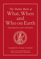 The Pocket Book of What, When and Who on Earth: Fascinating Facts About Christianity by George Courtauld