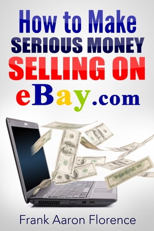 eBay the Easy Way: How to Make Serious Money Selling on eBay.com
