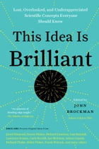 This Idea Is Brilliant: Lost, Overlooked, and Underappreciated Scientific Concepts Everyone Should Know by Mr. John Brockman