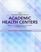 The Transformation of Academic Health Centers: Meeting the Challenges of Healthcare's Changing Landscape by Steven Wartman, M.D., Ph.D.