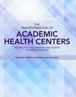 Book The Transformation of Academic Health Centers: Meeting the Challenges of Healthcare's Changing… by Steven Wartman, M.D., Ph.D.