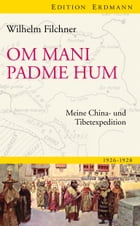 Om mani padme hum: Meine China- und Tibetexpedition by Wilhelm Filchner