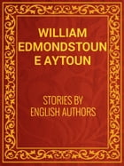 Stories by English Authors by William Edmondstoune Aytoun