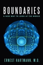 Boundaries: A New Way to Look at the World by Ernest Hartmann M.D.