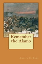 Remember the Alamo by Amelia E. Barr