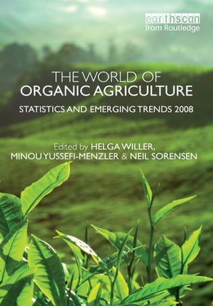 The World of Organic Agriculture Statistics and Emerging Trends 2008