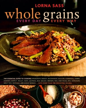 Whole Grains Every Day, Every Way: A Cookbook by Lorna Sass