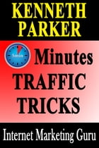 The Five Minute Traffic Trick: How To Get Instant Traffic and Instant High PR Links To Your Squidoo Lenses and HubPages by Kenneth Parker