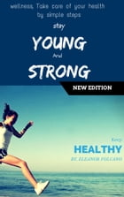Stay young and strong: Wellness Healthy by Eleanor Volcano