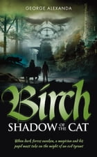 Birch Shadow of the Cat: When dark forces awaken, a magician and his pupil must take on the might of an evil tyrant by George Alexanda