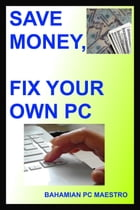 Save Money, Fix Your Own Pc by Bahamian PC Maestro