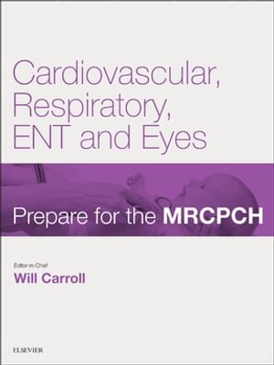 Cardiovascular,  Respiratory,  ENT & Eyes Prepare for the MRCPCH. Key Articles from the Paediatrics & Child Health journal