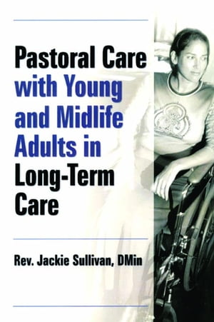 Pastoral Care With Young and Midlife Adults in Long-Term Care
