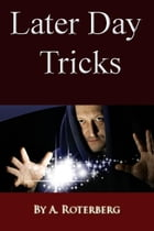 Later Day Tricks by A. Roterberg