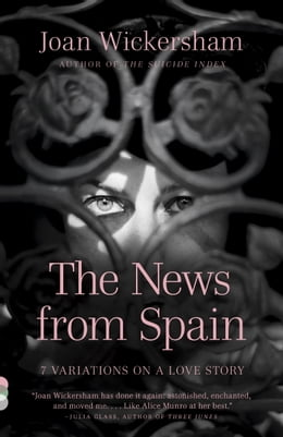 Book The News from Spain: Seven Variations on a Love Story by Joan Wickersham