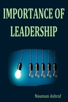 Importance of Leadership: Tips and tricks for becoming successful leaders by Nauman Ashraf