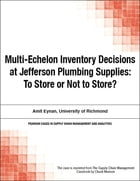 Multi-Echelon Inventory Decisions at Jefferson Plumbing Supplies: To Store or Not to Store? by Chuck Munson