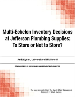 Book Multi-Echelon Inventory Decisions at Jefferson Plumbing Supplies: To Store or Not to Store? by Chuck Munson