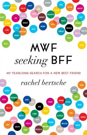 MWF Seeking BFF: My Yearlong Search for a New Best Friend My Yearlong Search for a New Best Friend